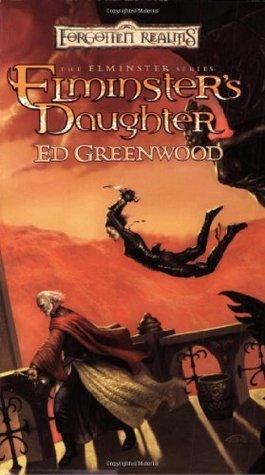 Elminsters Daughter (Forgotten Realms: Elminster, #5)  by  Ed Greenwood