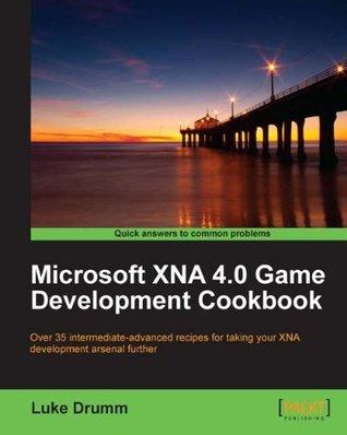 Microsoft XNA 4.0 Game Development Cookbook  by  Luke Drumm