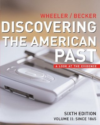Discovering The American Past Volume 1, Sixth Ed  by  William Bruce Wheeler