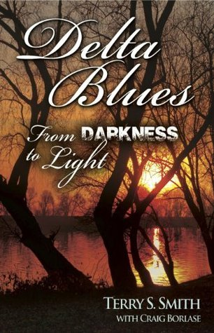 Delta Blues Darkness to Light  by  Terry S. Smith