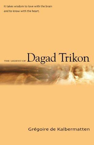 The Legend of Dagad Trikon Grégoire de Kalbermatten