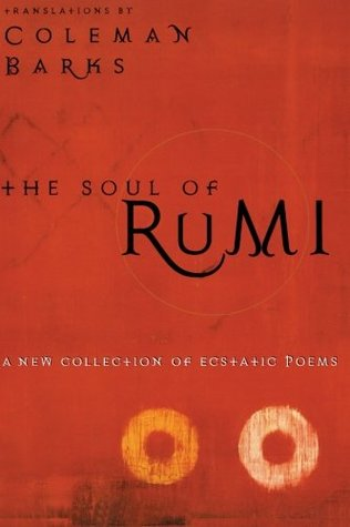 The Soul of Rumi: A New Collection of Ecstatic Poems  by  Rumi