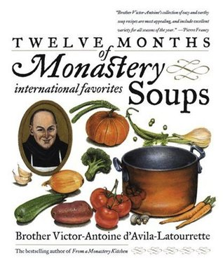 Twelve Months of Monastery Salads: 200 Divine Recipes for All Seasons Victor-Antoine DAvila-Latourrette