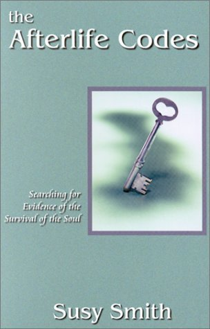 The Afterlife Codes: Searching for Evidence of the Survival of the Human Soul  by  Suzy Smith