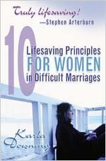 10 Lifesaving Principles for Women in Difficult Marriages Karla Downing