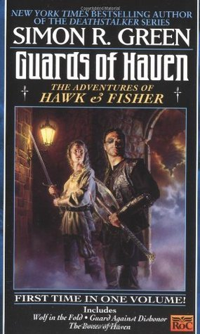 Guards of Haven: The Adventures of Hawk and Fisher (Hawk and Fisher, #4-6) Simon R. Green