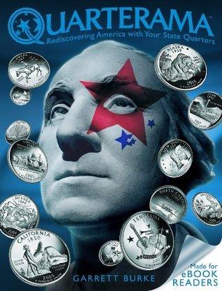 Quarterama: Rediscovering America with Your State Quarters Garrett Burke