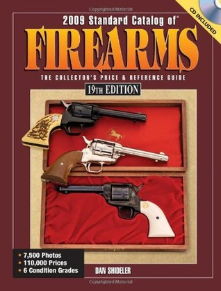 2009 Standard Catalog Of Firearms: The Collectors Price and Reference Guide  by  Dan Shideler