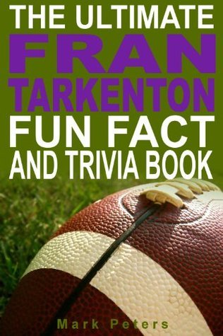 The Ultimate Fran Tarkenton Fun Fact And Trivia Book  by  Mark Peters