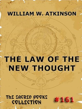 The Law Of The New Thought (The Sacred Books) William W. Atkinson