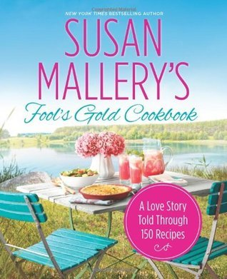 Fools Gold Cookbook: A Love Story Told Through 150 Recipes (Fools Gold, #12.1)  by  Susan Mallery