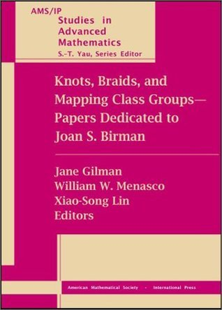 Knots, Braids, and Mapping Class Groups--Papers Dedicated to Joan S. Birman: Proceedings of a Conference in Low Dimensional Topology in Honor of Joan ...  by  Joan S. Birman
