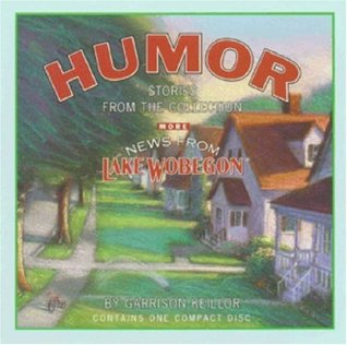 Humor: Stories from the Collection More News from Lake Wobegon Garrison Keillor