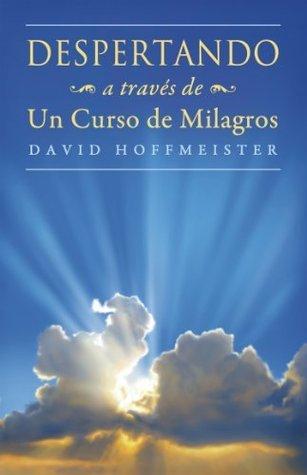 Despertando a través de Un Curso de Milagros  by  David Hoffmeister