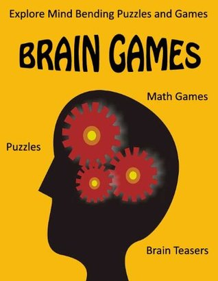 Brain Games - Puzzles, Math Games, and Brain Teasers - Explore Mind Bending Puzzles and Games for the Whole Family  by  Will Penfield