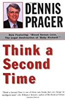 Think a Second Time )  by  Dennis Prager