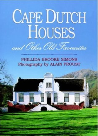 Cape Dutch Houses and Other Old Favourites  by  Phillida Brooke Simons