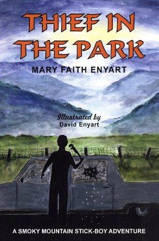 Thief in the Park: A Smoky Mountain Stick-boy Adventure  by  Mary Faith Enyart