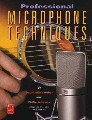 Professional Microphone Techniques (Mix Pro Audio Series)  by  David Miles-Huber