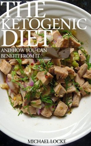 The Ketogenic Diet and How You Can Benefit From It  by  Michael Locke