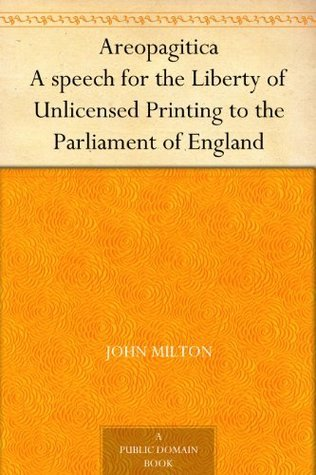 Areopagitica A speech for the Liberty of Unlicensed Printing to the Parliament of England John Milton