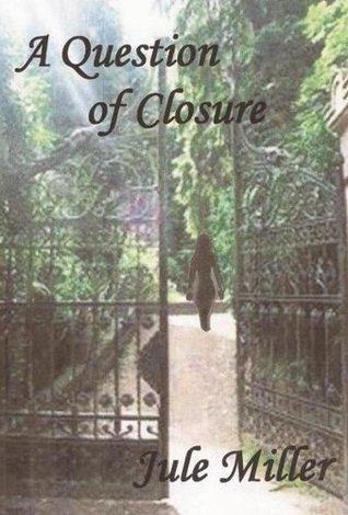 A Question of Closure  by  Jule A. Miller