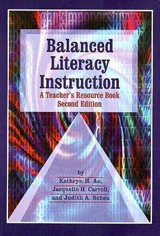 Balanced Literacy Instruction: A Teachers Resource Book Kathryn H. Au