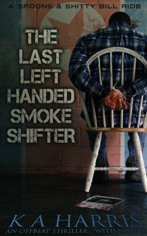 The Last Left-Handed Smoke Shifter  by  K.A. Harris