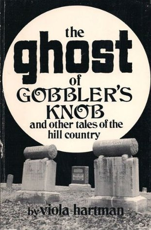The Ghost of Gobblers Knob and Other Tales of the Hill Country Viola Hartman