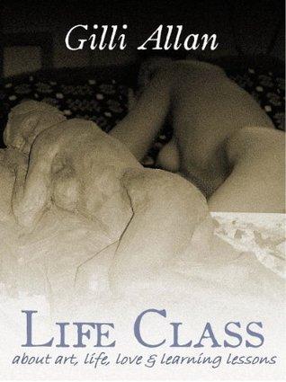 LIFE CLASS  by  Gilli Allan