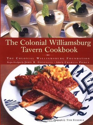 The Colonial Williamsburg Tavern Cookbook Colonial Williamsburg Foundation