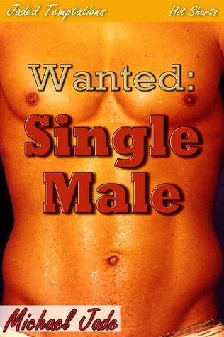 Wanted: Single Male Michael Jade