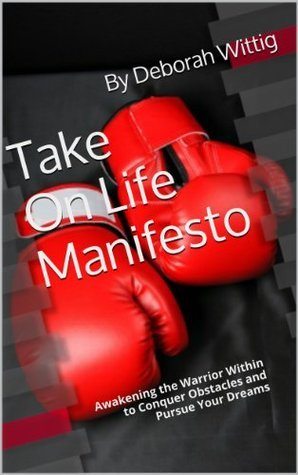 Take On Life Manifesto  by  Deborah Wittig