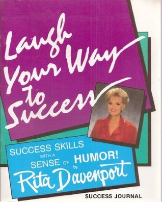 Laugh Your Way to Success: Success Skills with a Sense of Humor (Journal and 6 Audiocassettes) Rita Davenport