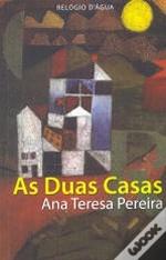 As Duas Casas Ana Teresa Pereira