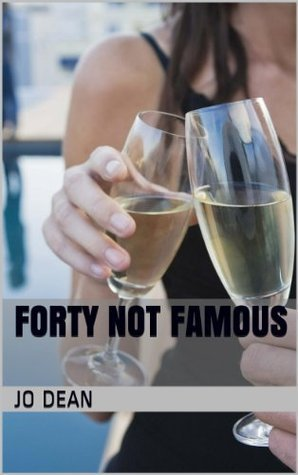 FORTY NOT FAMOUS  by  Jo Dean