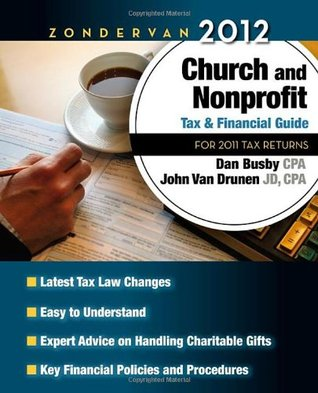 Zondervan 2012 Church and Nonprofit Tax and Financial Guide: For 2011 Tax Returns  by  Anonymous