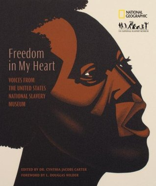 Freedom In My Heart: Voices From The United States National Slavery Museum  by  Cynthia Jacobs Carter