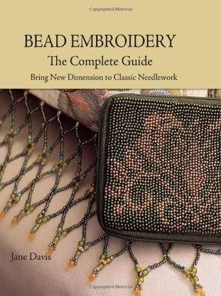 Bead Embroidery: The Complete Guide Jane  Davis
