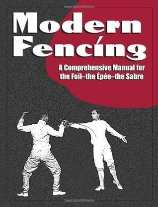 Modern Fencing: A Comprehensive Manual for the Foil, the Epee, the Sabre Deladrier. Clovis