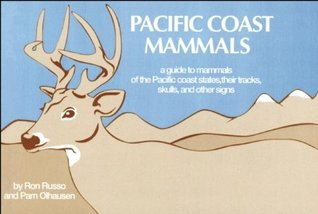 Pacific Coast Mammals: A Guide to Mammals of the Pacific Coast States, Their Tracks, Skulls and Other Signs  by  Ronald A. Russo