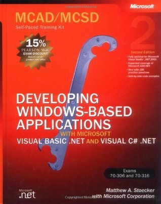 MCAD/MCSD Self-Paced Training Kit [Exams 70-306 and 70-316]: Developing Windows-Based Applications with Microsoft Visual Basic .NET and Microsoft Visual C# .NET Matthew A. Stoecker