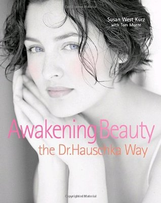 Awakening Beauty the Dr. Hauschka Way  by  Susan West Kurz