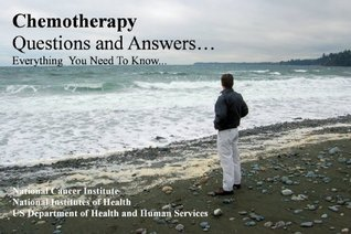 Chemotherapy - Questions and Answers about Chemotherapy and Cancer Treatments. Everything You Need to Know about Chemotherapy National Cancer Institute