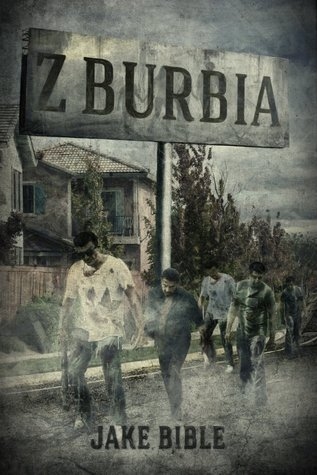 Z-Burbia (Z-Burbia #1)  by  Jake Bible