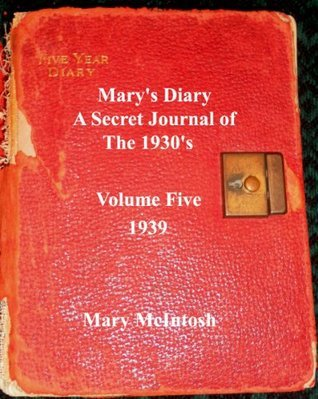 Marys Diary (A Secret Journal of the 1930s - Volume Five - 1939)  by  Mary McIntosh