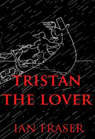 Tristan The Lover. The Story of the Doomed Romance of Tristan and Isolt  by  Ian Fraser