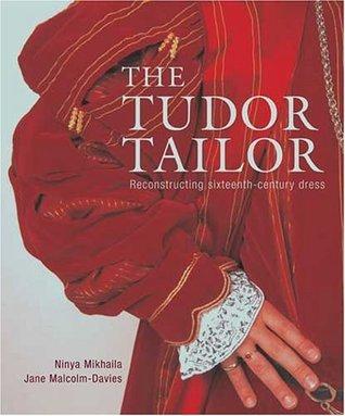 Tudor Tailor: Reconstructing sixteenth - century dress Ninya Mikhaila