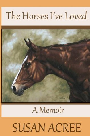 The Horses Ive Loved  by  Susan Acree