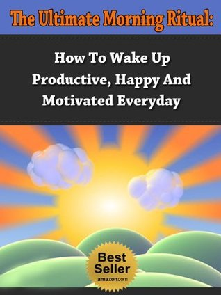 The Ultimate Morning Ritual - How To Wake Up Productive, Happy And Motivated Everyday  by  Stefan Hall
